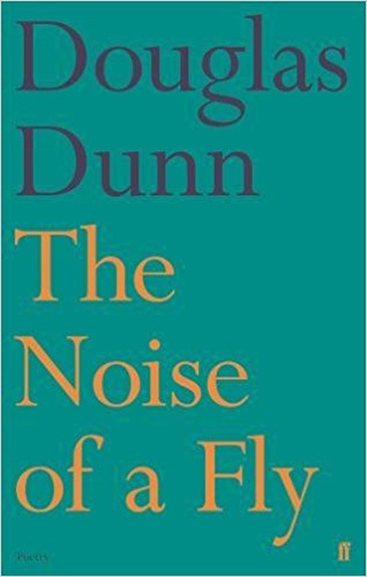 """Review:   """"The Noise Of A Fly"""" by Douglas Dunn"""