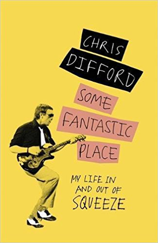 "Review:   ""Some Fantastic Place: My Life In and Out of Squeeze"" by Chris Difford"