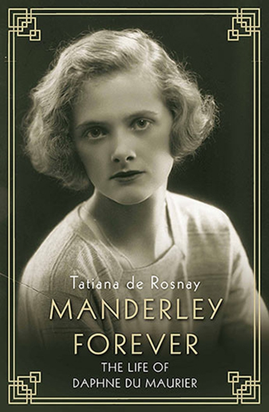 """Manderley Forever - The Life of Daphne du Maurier"" by Tatiana de Rosnay"