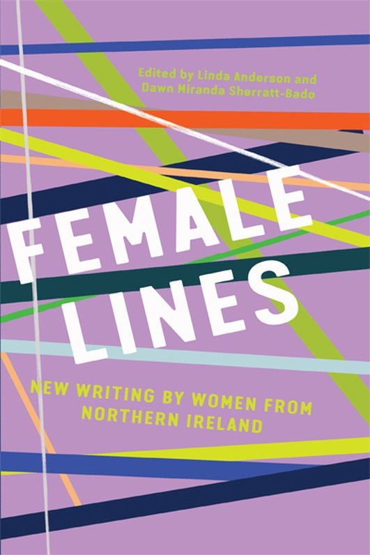 """Female Lines - New Writing by Women from Northern Ireland"""