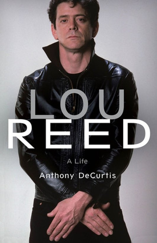 """Lou Reed - A Life"" by Anthony DeCurtis"