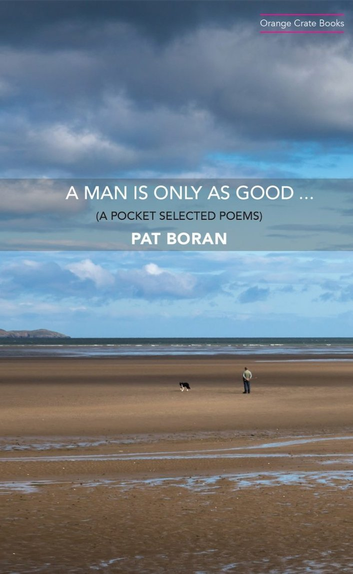 """""""A Man Is Only As Good..."""", selected poems by Pat Boran"""