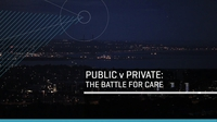 Prime Time: Public V Private - The Battle for Care