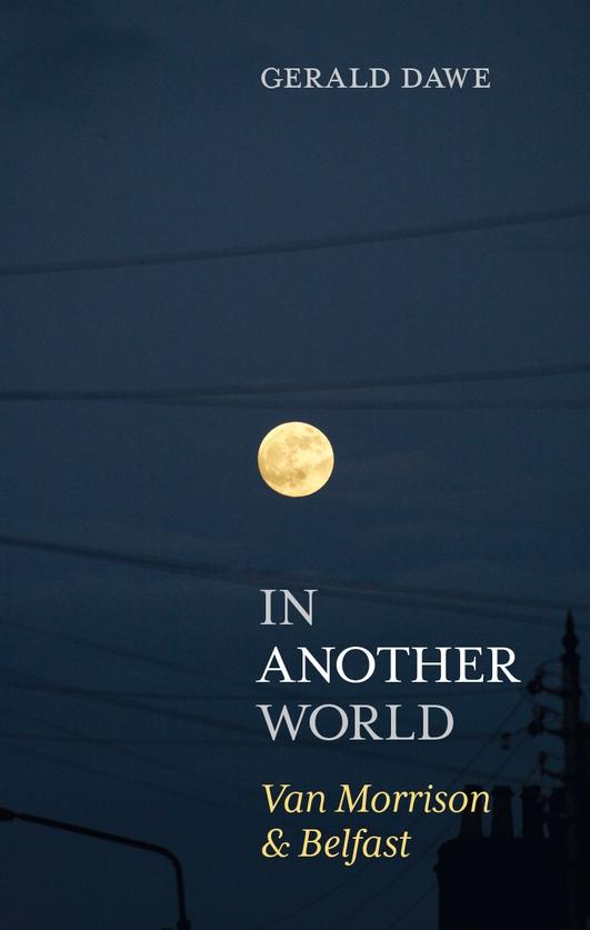 """In Another World: Van Morrison & Belfast"" by Gerald Dawe"