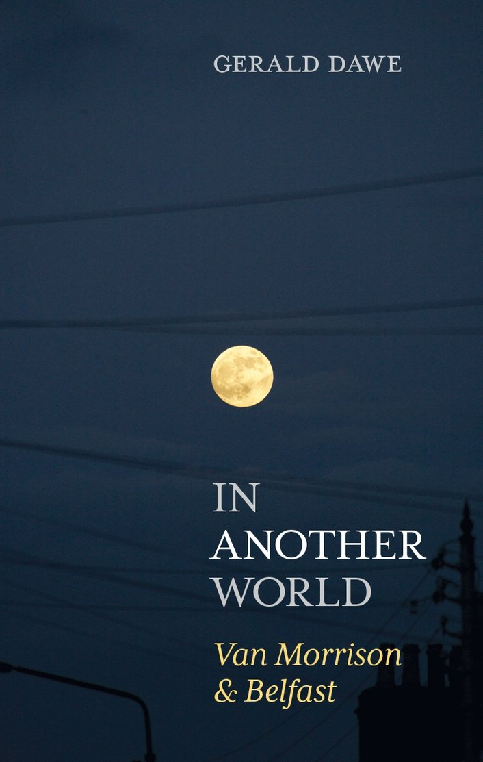 """In Another World: Van Morrison & Belfast"" by Gerald Dawe"