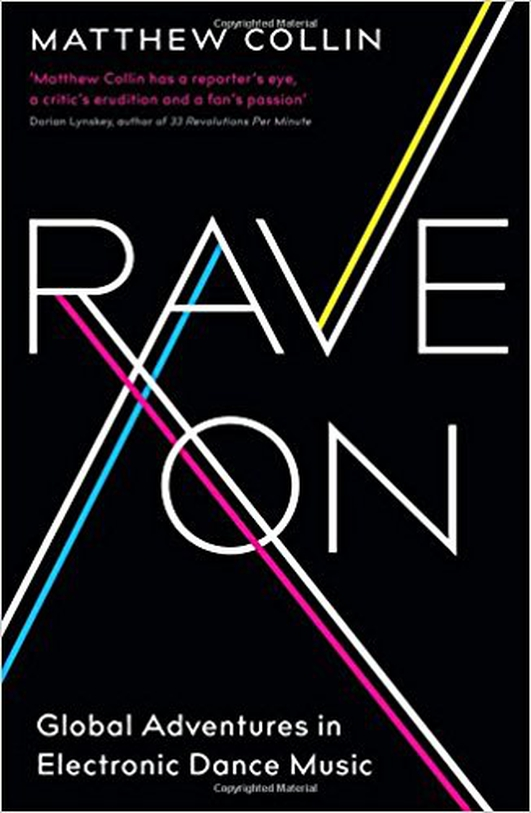 """Review:  """"Rave On - Global Adventures in Electronic Dance Music"""" by Matthew Collin"""