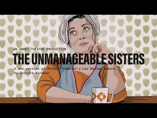 """The Unmanageable Sisters"", a play by Deirdre Kinahan"