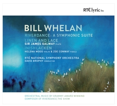 Bill Whelan - Riverdance: A Symphonic Suite and other works