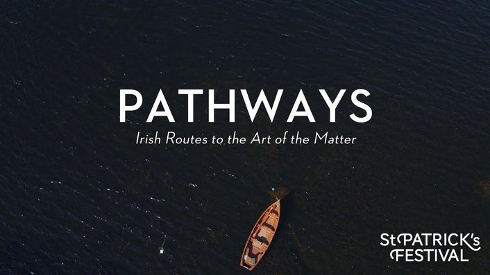 """Pathways: Irish Routes to the Art of the Matter"", a documentary by Donal Dineen"
