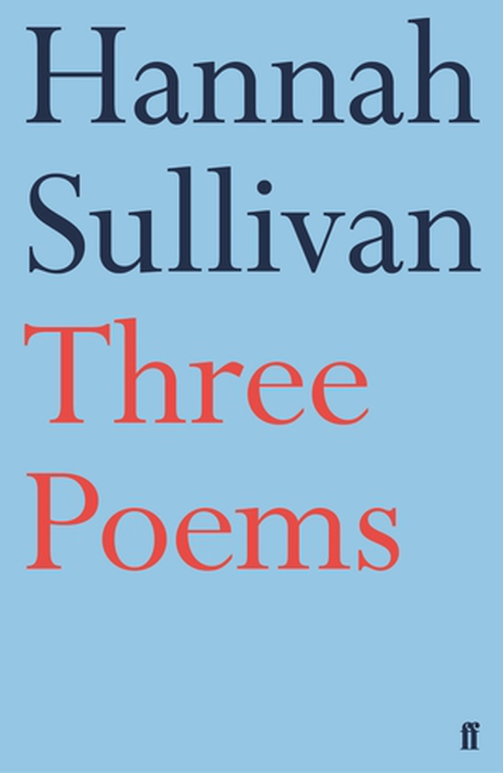 "Review:   ""Three Poems"" by Hannah Sullivan"