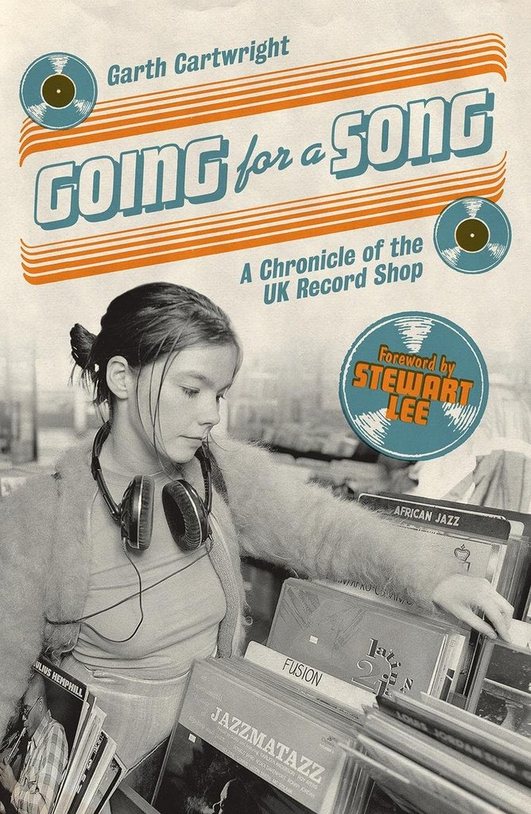 "Review:  ""Going For A Song: A Chronicle of the UK Record Shop"" by Garth Cartwright"