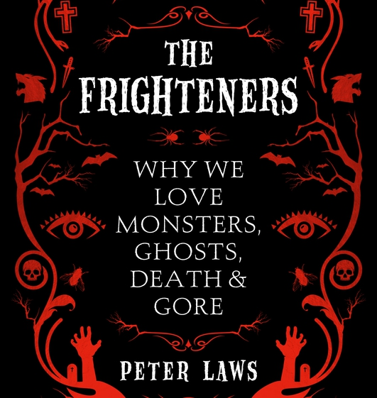 """""""The Frighteners: Why We Love Monsters, Ghosts, Death & Gore"""" by Peter Laws"""