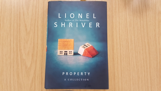 """""""Property: A Collection"""" by Lionel Shriver"""