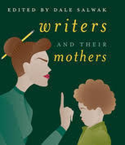 """Writers and Their Mothers"", edited by Dale Salwak"
