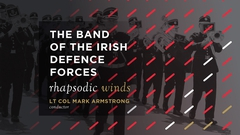 The Band of the Irish Defence Forces: Rhapsodic Winds