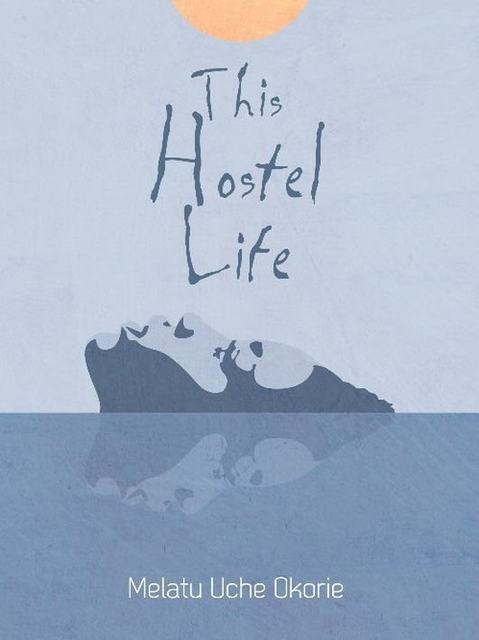 """This Hostel Life"" by Melatu Uche Okorie"