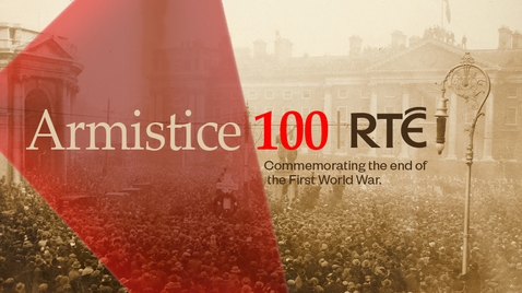 To mark Armistice 100, RTÉ will bring a range of programmes and content to audiences across this week and the weekend