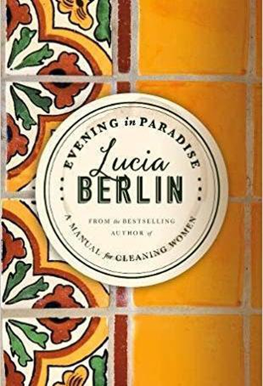 """Review:  """"Evening In Paradise"""" by Lucia Berlin"""