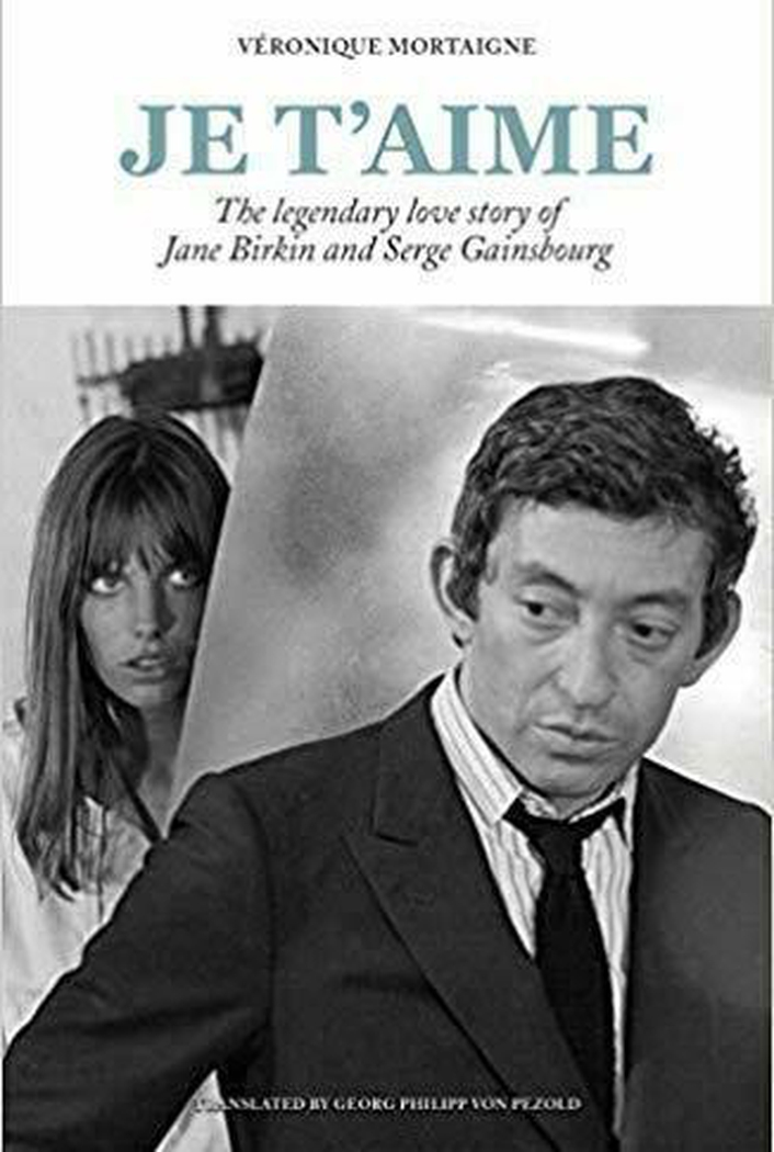 "Review:  ""Je t'aime: The Legendary Love Story of Jane Birkin and Serge Gainsbourg"" by Veronique Mortaigne"