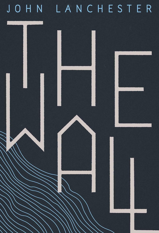 """""""The Wall"""" by John Lanchester"""