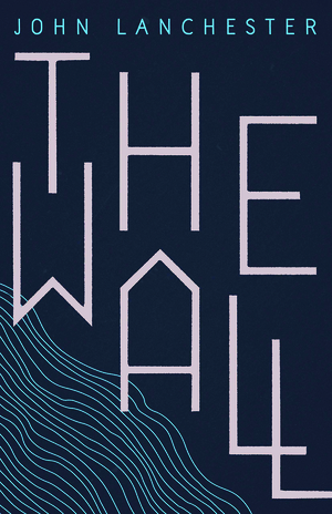 The Wall by John Lanchester (Faber & Faber)