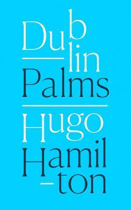 "Review:  ""Dublin Palms"" by Hugo Hamilton"