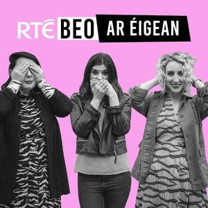Beo ar Éigean ar RTÉ Radio One: An mar a shíltear a bítear?