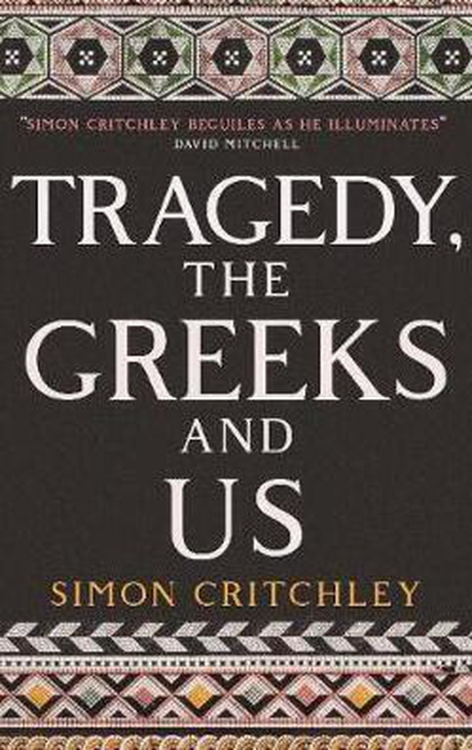 "Review:  ""Tragedy, The Greeks and Us"" by Simon Critchley"