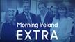 Morning Ireland Extra