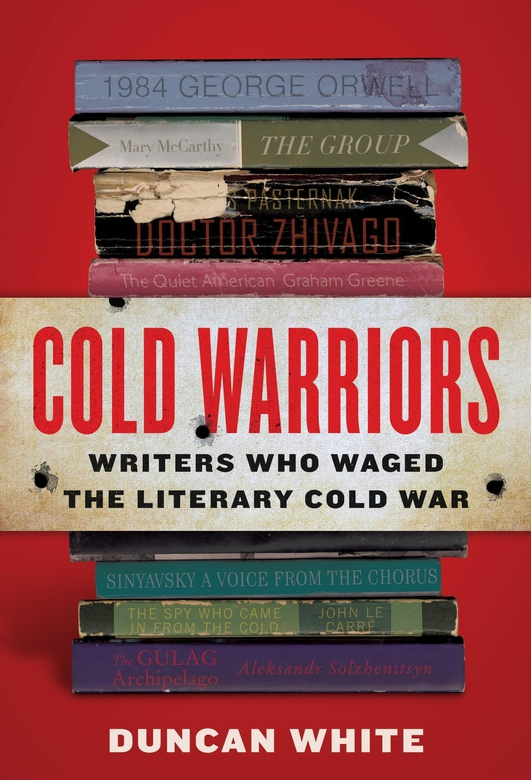 "Review:  ""Cold Warriors - Writers Who Waged the Literary Cold War"" by Duncan White"