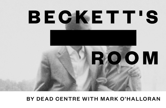 """Beckett's Room"" by Dead Centre with Mark O'Halloran at Dublin Theatre Festival 2019"