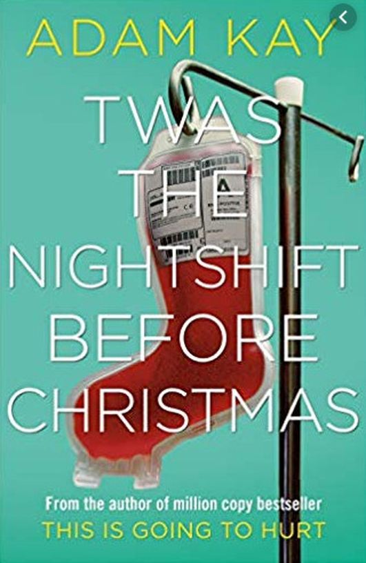 T'was The Nightshift Before Christmas - Adam Kay