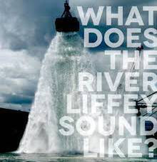 What would the River Liffey sound like?