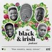 The Black and Irish Podcast