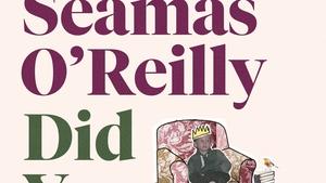 Séamas O'Reilly - Did Ye Hear Mammy Died?